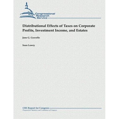 Distributional Effects Of Taxes On Corporate Profits  Investment Income  And Estates