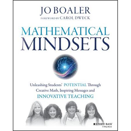 Mathematical Mindsets : Unleashing Students' Potential Through Creative Math, Inspiring Messages and Innovative (Teaching The Crucible To High School Students)