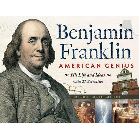 Benjamin Franklin, American Genius : His Life and Ideas with 21 Activities - Benjamin Franklin For Kids