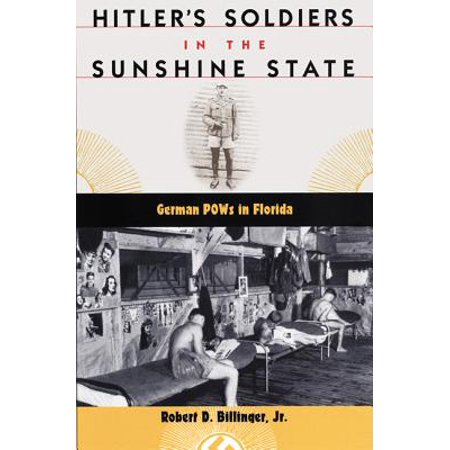 Hitler's Soldiers in the Sunshine State : German POWs in Florida ()