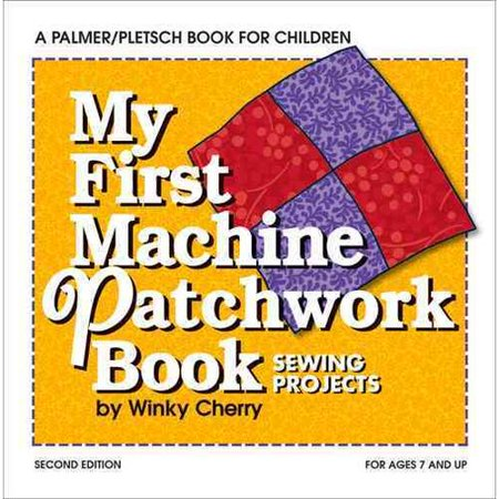 My First Machine Patchwork Book: Sewing Projects, Includes Patterns for Patchwork Alphabet Templates