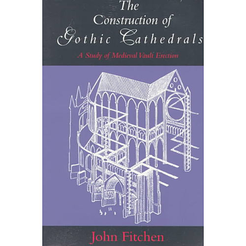 The Construction of Gothic Cathedrals: A Study of Medieval Vault Erection
