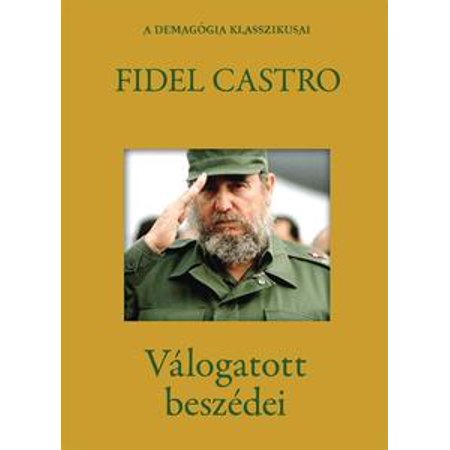 Fidel Castro válogatott beszédei - eBook (Fidel Castro Outfit)