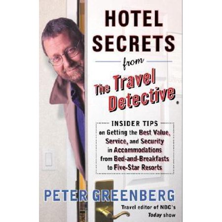 Hotel Secrets From The Travel Detective  Insider Tips On Getting The Best Value  Service And Security In Accommodations From Bed And Breakfasts To Five Star Resorts