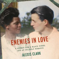 Enemies in Love: A German POW, a Black Nurse, and an Unlikely Romance (Audiobook)