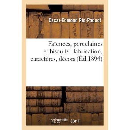 Faïences, Porcelaines Et Biscuits : Fabrication, Caractères, Décors