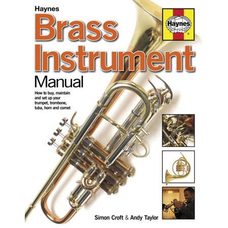 Brass Instrument Manual : How to buy, maintain and set up your trumpet, trombone, tuba, horn and