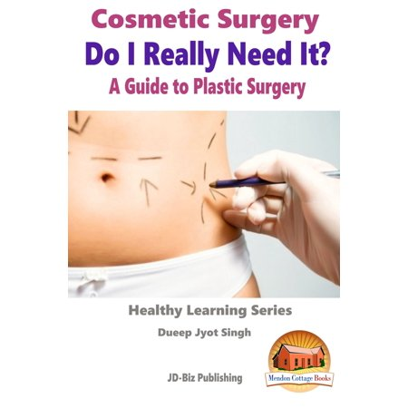 Cosmetic Surgery: Do I Really Need It? - A Guide to Plastic Surgery - eBook