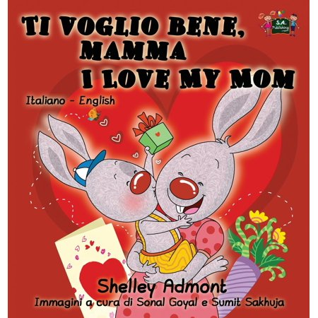 (Ti Voglio Bene, Mamma I Love My Mom : Italian English Bilingual Edition)