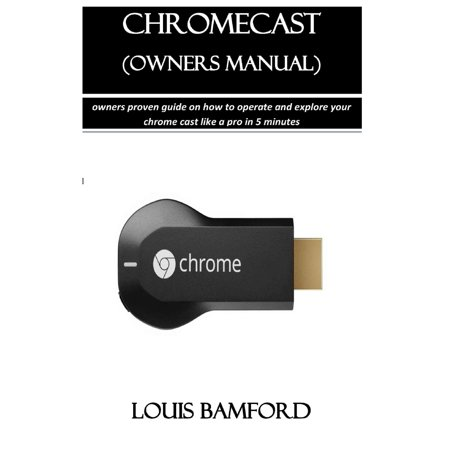Chromecast (Owners Manual) : Owners Proven Guide on How to Operate and Explore Your Chrome Cast Like a Pro in 5 Minutes Audi Owners Manual