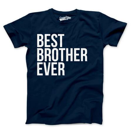 Best Brother Ever T Shirt Funny Sarcastic Sibling Appreciation Big Bro