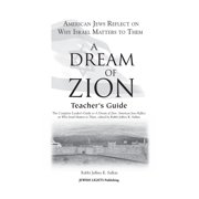 A Dream of Zion Teacher's Guide : The Complete Leader's Guide to a Dream of Zion: American Jews Reflect on Why Israel Matters to Them