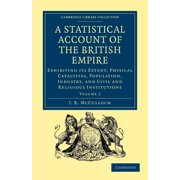 Cambridge Library Collection - British and Irish History, 19: A Statistical Account of the British Empire - Volume 2 (Paperback)