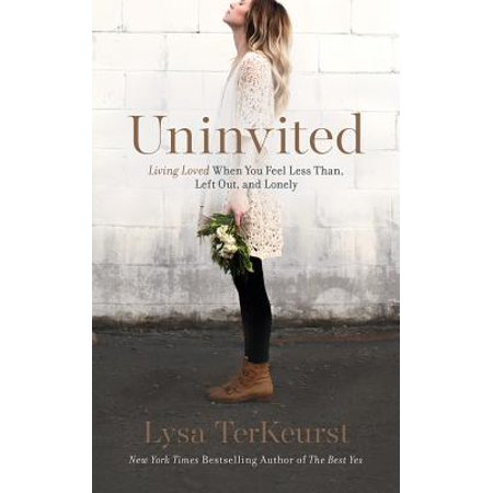 Uninvited : Living Loved When You Feel Less Than, Left Out, and