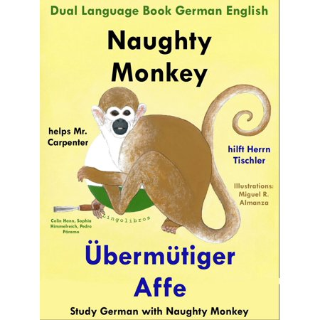 Dual Language English German: Naughty Monkey Helps Mr. Carpenter - Übermütiger Affe hilft Herrn Tischler - Learn German Collection - - Naughty School Com