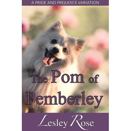 The Pom of Pemberley: A Darcy and Elizabeth Pride and Prejudice Variation -