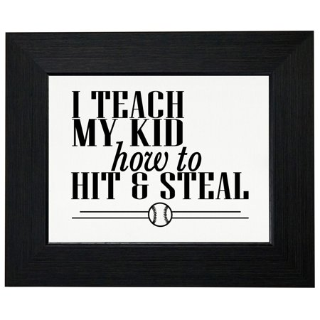 I Teach My Kid How To Hit And Steal - Cool Baseball Design Framed Print Poster Wall or Desk Mount Options