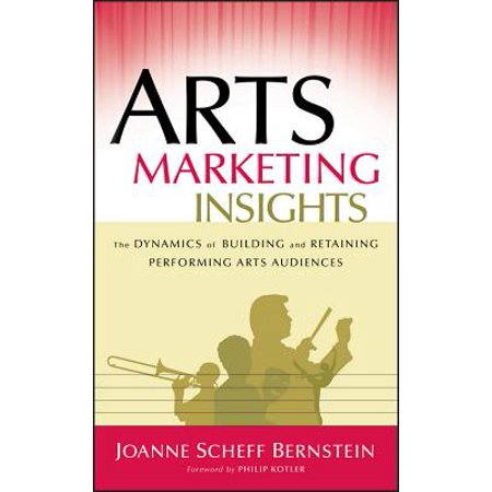 Arts Marketing Insights : The Dynamics of Building and Retaining Performing Arts Audiences ()