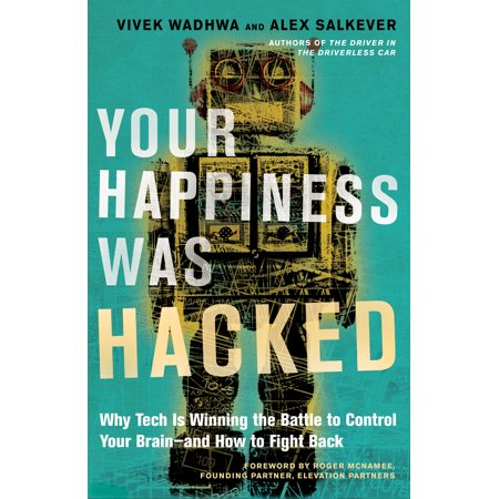 Your Happiness Was Hacked : Why Tech Is Winning the Battle to Control Your Brain--and How to Fight -