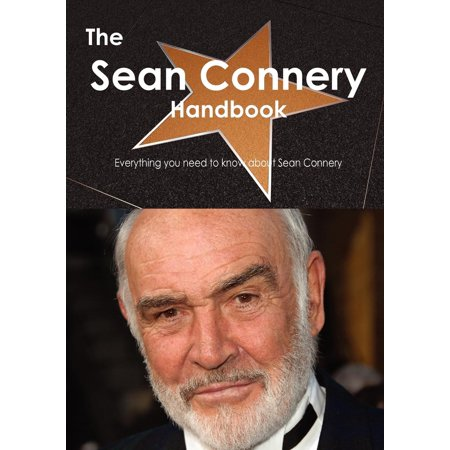 The Sean Connery Handbook - Everything You Need to Know about Sean Connery (Paperback) Sir Thomas Sean Connery (born 25 August 1930), better known as Sean Connery, is a Scottish actor and producer who has won an Academy Award, two BAFTA Awards (one of them being a BAFTA Academy Fellowship Award) and three Golden Globes (including the Cecil B. DeMille Award and a Henrietta Award).  This book is your ultimate resource for Sean Connery. Here you will find the most up-to-date information, photos, and much more.  In easy to read chapters, with extensive references and links to get you to know all there is to know about his Early life, Career and Personal life right away. A quick look inside: Sean Connery, No Road Back, Hell Drivers (film), Action of the Tiger, Time Lock, Another Time, Another Place (1958 film), A Night to Remember (1958 film), Darby O'Gill and the Little People, Tarzan's Greatest Adventure, On the Fiddle, The Frightened City, The Longest Day (film), Dr. No (film), From Russia with Love (film), Marnie (film), Woman of Straw, Goldfinger (film), The Hill (film), Thunderball (film), Un monde nouveau, A Fine Madness, You Only Live Twice (film), The Bowler and the Bunnet, Shalako (film), The Molly Maguires (film), The Red Tent (film), The Anderson Tapes, Diamonds Are Forever (film), The Offence, Zardoz, Murder on the Orient Express (1974 film), Ransom (1975 film), The Wind and the Lion, The Man Who Would Be King (film), Robin and Marian, Robin Hood, The Next Man, A Bridge Too Far (film), The First Great Train Robbery, Meteor (film), Cuba (film), Outland (film), Time Bandits, G'ol!, Five Days One Summer, Wrong Is Right, Never Say Never Again, Sword of the Valiant, Highlander (film), The Name of the Rose (film), William of Baskerville, The Untouchables (film), The Presidio (film), Indiana Jones and the Last Crusade, Family Business (film), The Hunt for Red October (film), The Russia House (film), Highlander II: The Quickening, Robin Hood: Prince of Thieves, Medi