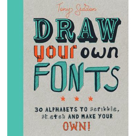 Draw Your Own Fonts : 30 alphabets to scribble, sketch, and make your own!
