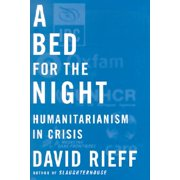 A Bed for the Night Humanitarianism in Crisis by David Rieff
