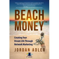 Beach Money : Creating Your Dream Life Through Network Marketing