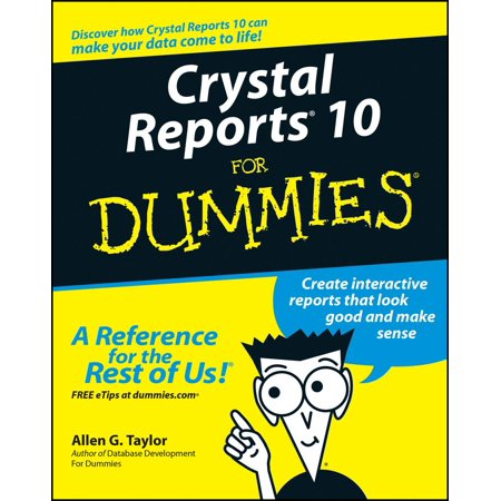 Crystal Reports 10 for Dummies (Crystal Reports Upgrade From Xi To 2013)