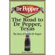 The Road to Dr Pepper, Texas : The Story of Dublin Dr Pepper