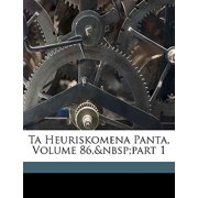 Ta Heuriskomena Panta, Volume 86, Part 1
