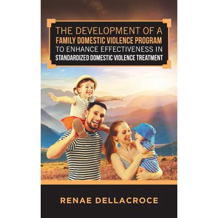 The Development of a Family Domestic Violence Program to Enhance Effectiveness in Standardized Domestic Violence (Effects Of Dysfunctional Families On Child Development)