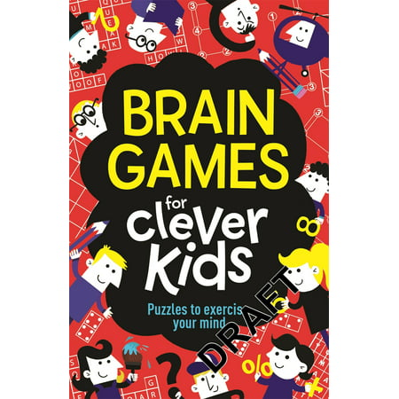 Brain Games for Clever Kids : Puzzles to Exercise Your Mind