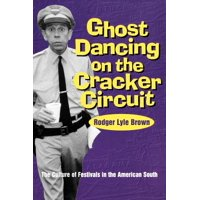 Ghost Dancing on the Cracker Circuit : The Culture Festivals in the American South
