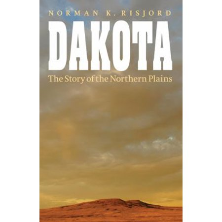 Dakota  The Story Of The Northern Plains