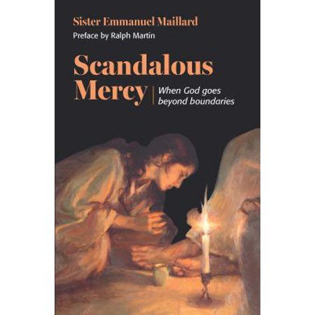 Scandalous Mercy : When God Goes Beyond the