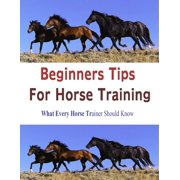 Beginners Tips for Horse Training: What Every Horse Trainer Should Know - eBook
