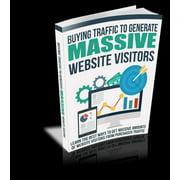 Buying Traffic to Generate Massive Website Visitors - eBook