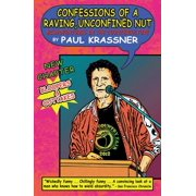 Confessions of a Raving, Unconfined Nut: Misadventures in the Counterculture (Paperback)