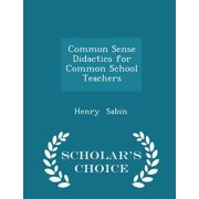 Common Sense Didactics for Common School Teachers - Scholar's Choice Edition