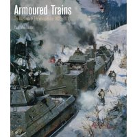 Armoured Trains: An Illustrated Encyclopedia 1825-2016 (Hardcover)