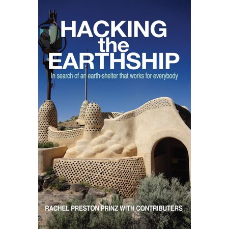 Hacking the Earthship: In Search of an Earth-Shelter that Works for EveryBody -