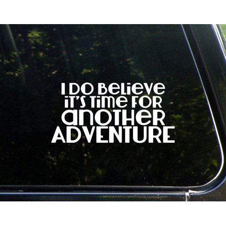 I Do Believe It's Time For Another Adventure - 7-3/4