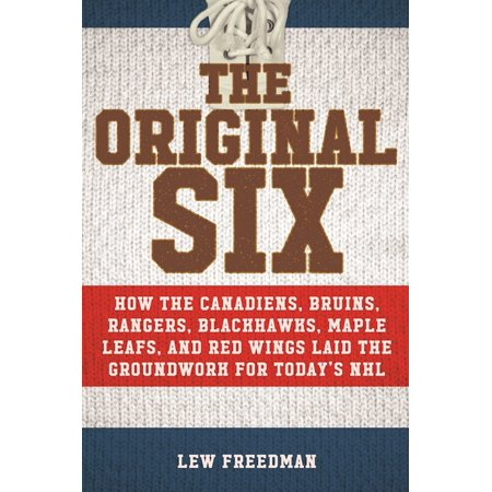 Hockey Blackhawks (The Original Six : How the Canadiens, Bruins, Rangers, Blackhawks, Maple Leafs, and Red Wings Laid the Groundwork for Today?s National Hockey)
