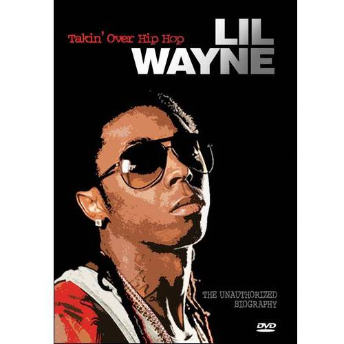 Lil Wayne: Takin Over Hip Hop Unauthorized