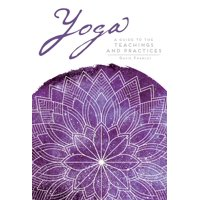 Yoga : A Guide to the Teachings and Practices