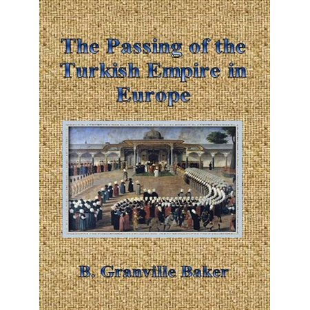 The Passing of the Turkish Empire in Europe - (Best Rail Pass For Europe)