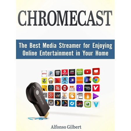 Chromecast: The Best Media Streamer for Enjoying Online Entertainment in Your Home - eBook