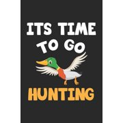 Its Time To Go Hunting: Notebook for Hunters & Ducks Hunting - dot grid - 6x9 inches- 120 pages (Paperback)