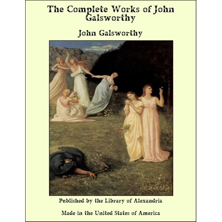 The Complete Works of John Galsworthy - eBook