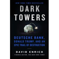 Dark Towers: Deutsche Bank, Donald Trump, and an Epic Trail of Destruction (Hardcover)